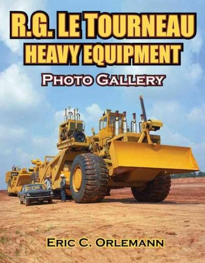 LeTourneau Heavy Equipment: A Photographic History from 1921 to Today's Giant Marvels (Paperback)