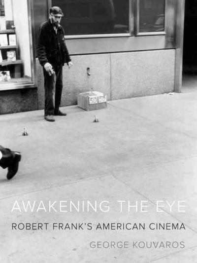 Awakening the Eye: Robert Frank's American Cinema (Paperback)